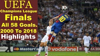 2000 To 2018 UEFA Champions League Finals. All 58 Goals Scored In 18th Finals - Highlights.