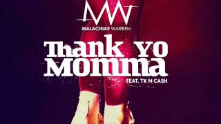 Malachiae Warren feat. TK N Cash — Thank Yo Momma