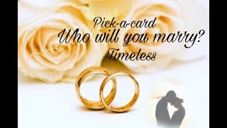 Pick a card ~ Who will you marry? 💍💒 Timeless