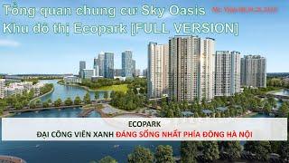 Tổng quan chung cư Sky Oasis Residences khu đô thị Ecopark [FULL VERSION]