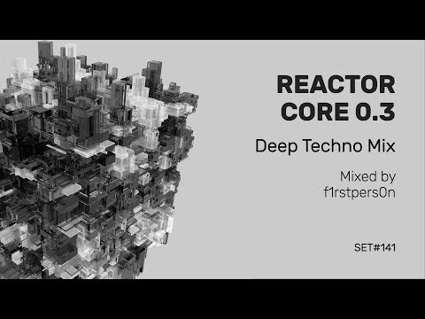 Reactor Core 0.3 | Deep Techno Mix