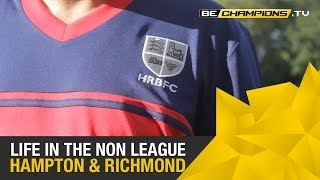 Life In the Non-League: Hampton and Richmond Documentary