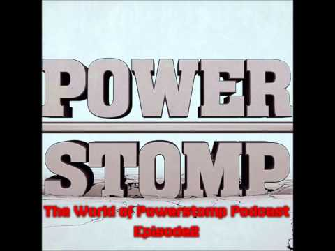 The World of Powerstomp Podcast Episode 2