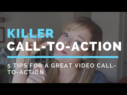 5 Tips for a Great Call To Action in Your Video
