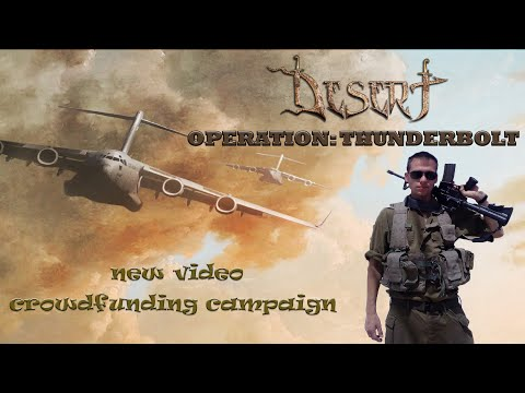 "DESERT - New ""Operation:Thunderbolt"" video // Crowdfunding Campaign"