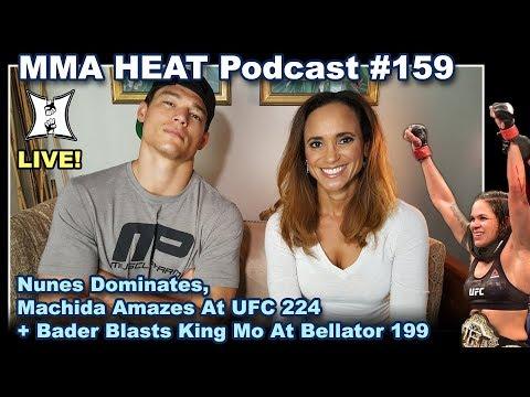 🔴 MMA H.E.A.T. Podcast #159: Nunes Dominates, Machida Amazes At UFC 224 + Bader KO At Bellator 199