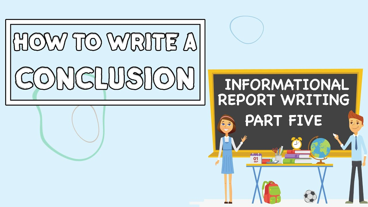 How to write a Conclusion // Informational Report Writing PART FIVE