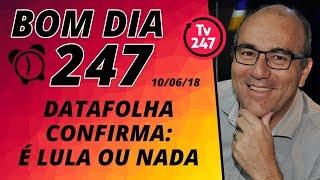 Baixar Bom dia 247 (10/6/18) – Datafolha confirma: é Lula ou nada