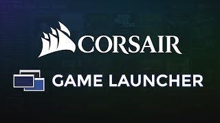 INTRODUCING THE CORSAIR GAME LAUNCHER