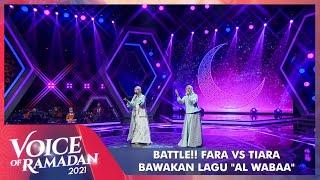 Nyanyinya Sama!! Fara VS Tiara - AL WABAA | VOICE OF RAMADAN 2021