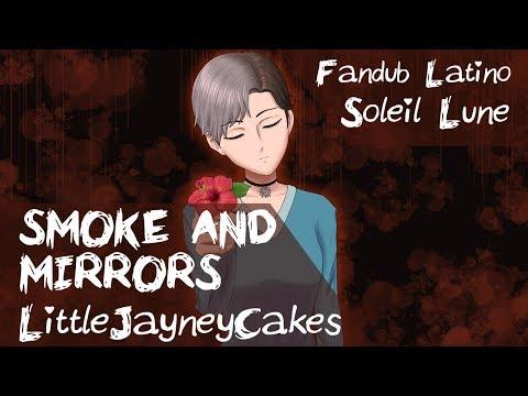 Smoke And Mirrors (Jayn) -Fandub Latino- Soleil Lune