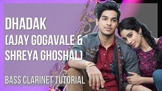 How to play Dhadak by Ajay Gogavale & Shreya Ghoshal on Bass Clarinet (Tutorial)