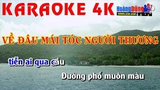 4K karaoke | VỀ ĐÂU MÁI TÓC NGƯỜI THƯƠNG | Nhạc Sống cực hay | Beat chất lượng cao 🎼