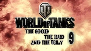 World of Tanks - The Good, The Bad and The Ugly 9