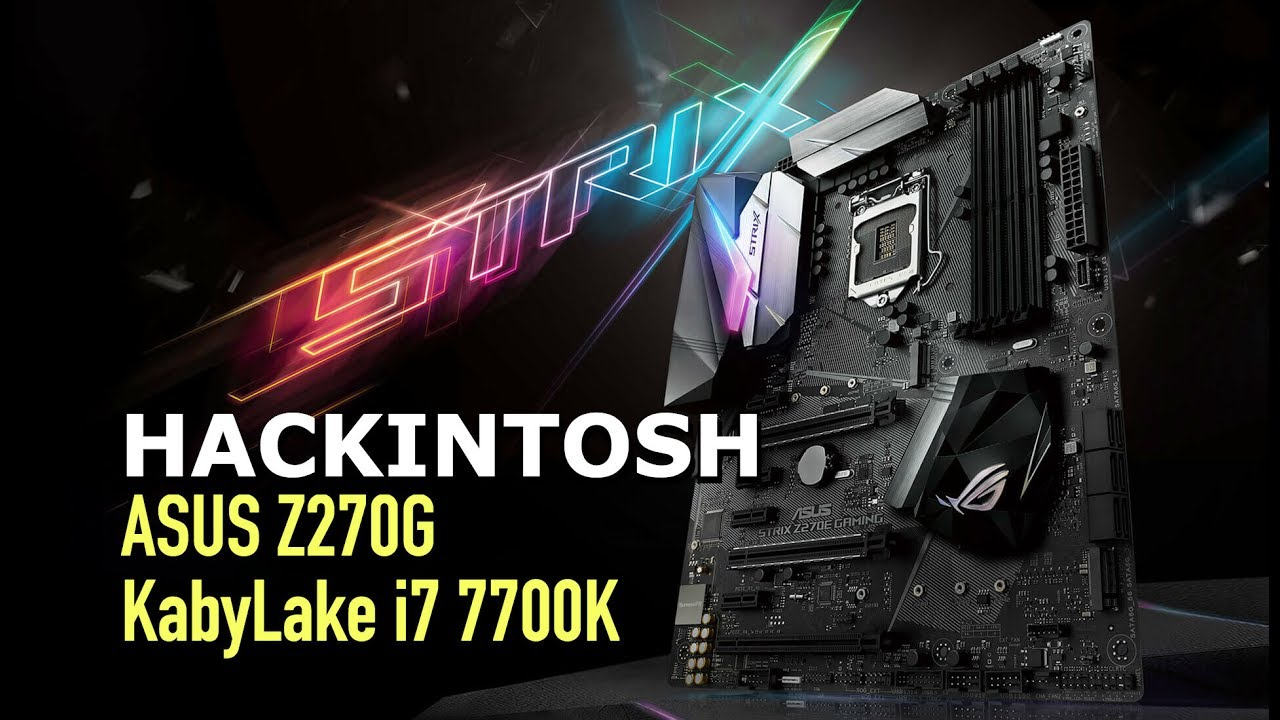 EASY Hackintosh on ASUS Z270G + Kabylake + NVMe + IntelHD630 *FILES  INCLUDED*