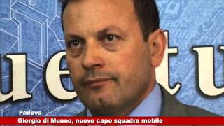 Padova: Giorgio Di Munno nuovo capo della Squadra Mobile 21.04.2015