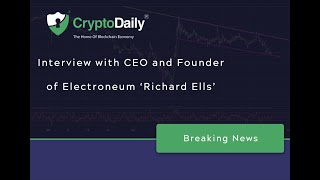 CEO Of Electroneum, Richard Ells, Speaks His Mind (CryptoDaily Exclusive October 2019)
