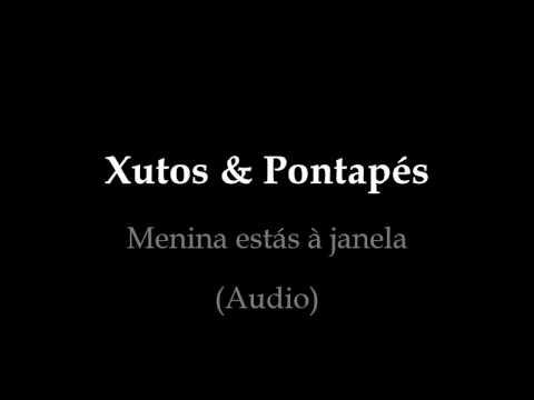 Xutos & Pontapés - Menina estás à janela