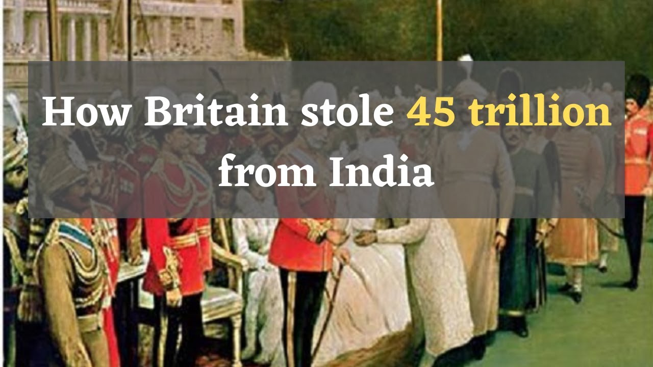 How Britain Stole $45 trillion from India during the colonial period