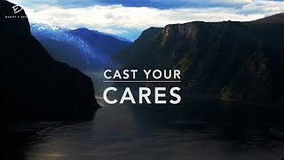 Cast Your Cares - Deep Prayer Music | Stress Relief Music | Worship Music | Meditation Music