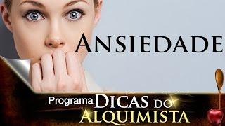 Dicas do Alquimista - Ansiedade - Alcides Melhado Filho - 20-04-2017