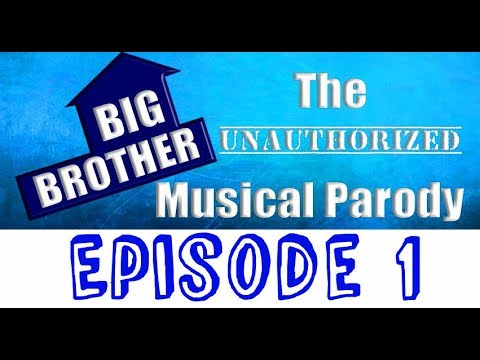 EPISODE 1 - Big Brother: The Unauthorized Musical Parody