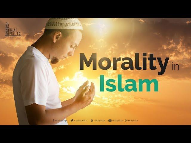 Morality in Islam - Dr. Bilal Philips