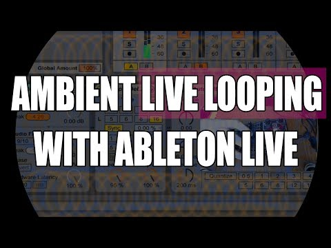 Live Ambient Looping Ableton Live Tutorial