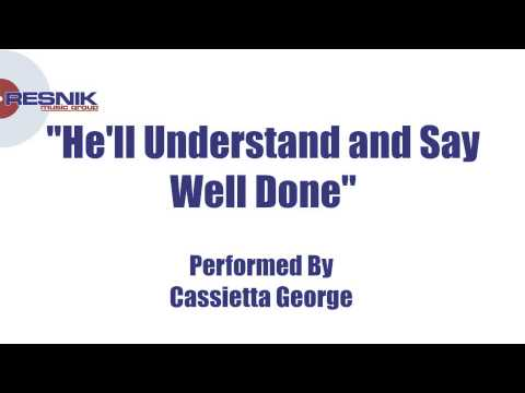 Cassietta George- He'll Understand and Say Well Done