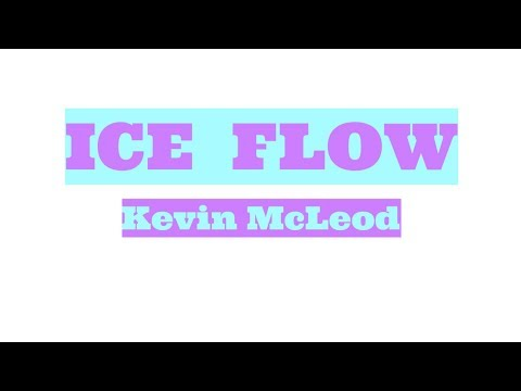 ICE FLOW by Kevin McLeod: YOUTUBE BACKGROUND SONGS