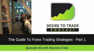 Desire To Trade Podcast 064: The Guide To Forex Trading Strategies - Part 1