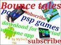 How to download bounce tales , psp , pc ,video game in andriod with one app