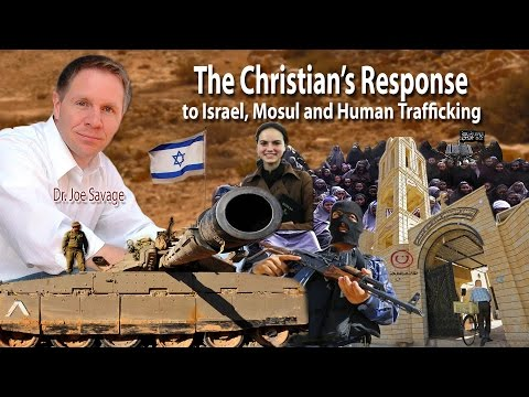 The Christian's Response to Israel, Mosul and Human Trafficking