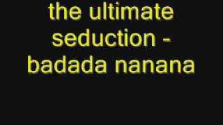 the ultimate seduction - badada nanana