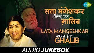 Lata Mangeshkar Sings for Ghalib | Ghazal Songs Audio Jukebox | Lata Mangeshkar Songs