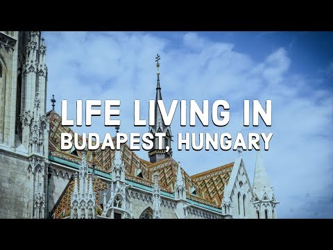 Life Living in Budapest, Hungary
