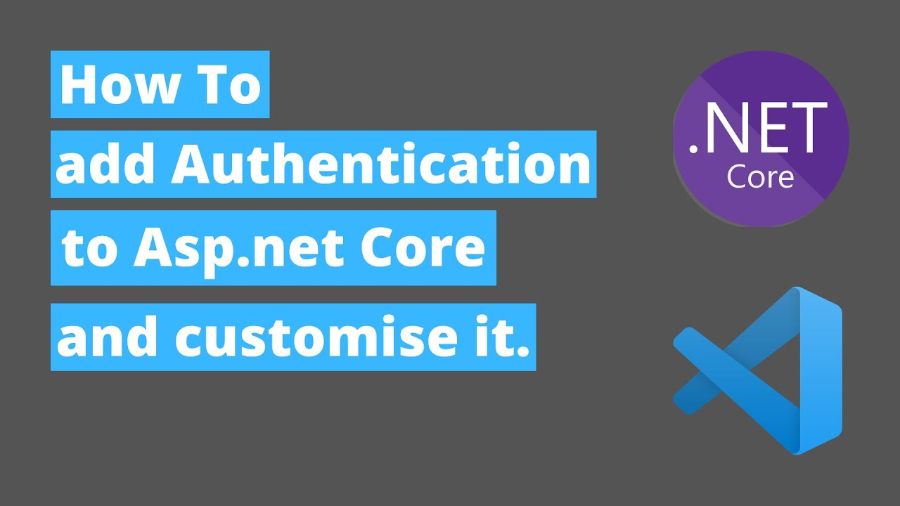 Step by step guide on how to add authentication to Asp.Net Core MVC and how to customise