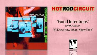 "Hot Rod Circuit ""Good Intentions"""
