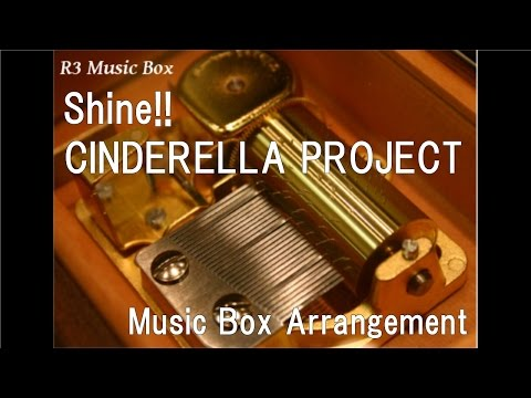 "Shine!!/CINDERELLA PROJECT [Music Box] (Anime ""The Idolmaster Cinderella Girls"" OP)"