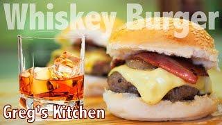 WHISKEY BURGER RECIPE - Greg's Kitchen