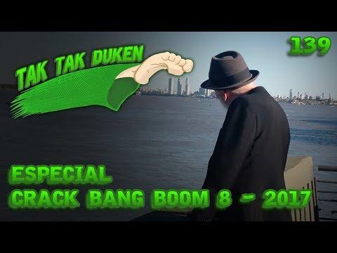 Tak Tak Duken - 139 - Especial Crack Bang Boom 8 - 2017.