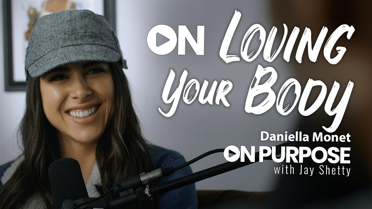Daniella Monet: ON Loving Your Body | ON Purpose Podcast Ep.6