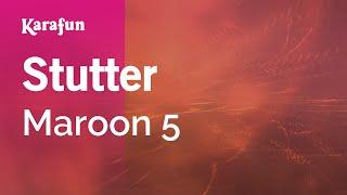 Karaoke Stutter - Maroon 5 *