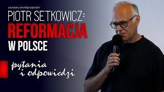 Piotr Setkowicz: Reformacja w Polsce - pytania i odpowiedzi 2019.08.23