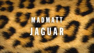 Madmatt - Jaguar (Original Mix)