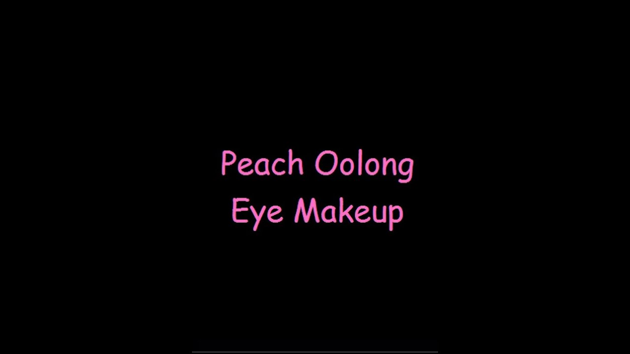 Wow !!!Peach Oolong Eye Makeup!!!
