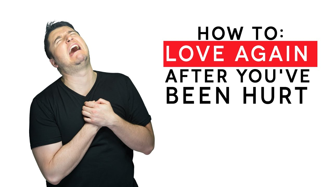 How To Love Again After You've Been Hurt