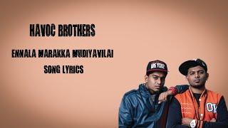Ennala Marakka Mudiyavillai song lyrics - havoc brothers
