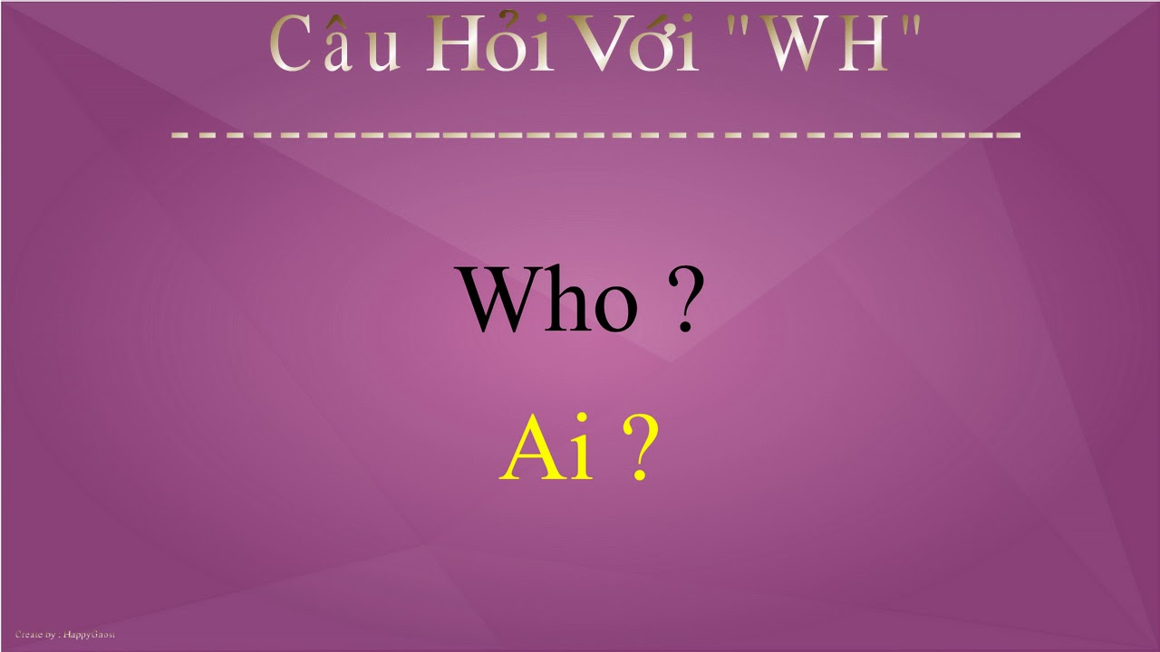 """WH"" Đặt Câu Hỏi Vơi ""WH"" ( What-Where-When-Who-Whose-Why)"