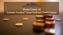 Home Loans At Greater Central Texas Federal Credit Union